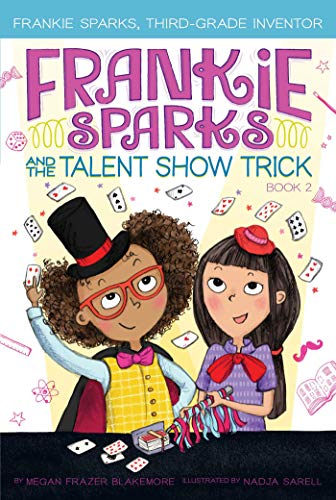 Frankie Sparks and the Talent Show Trick (Frankie Sparks, Third-Grade Inventor, Bk.2)