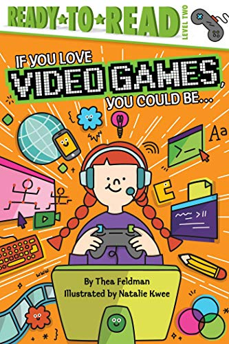 If You Love Video Games, You Could Be... (Ready-to-Read, Level 2)