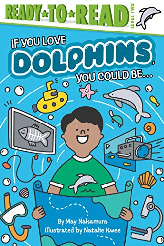 If You Love Dolphins, You Could Be... (Ready-to-Read, Level 2)