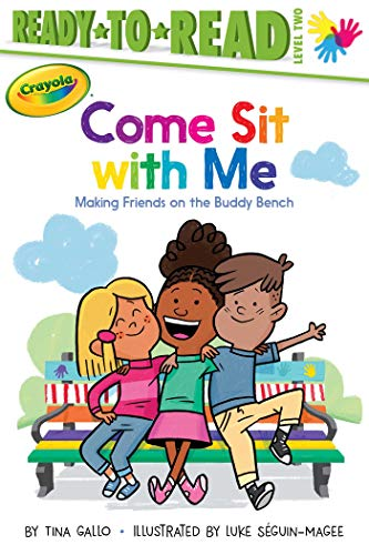 Come Sit with Me: Making Friends on the Buddy Bench (Crayola, Ready-to-Read/Level 2)