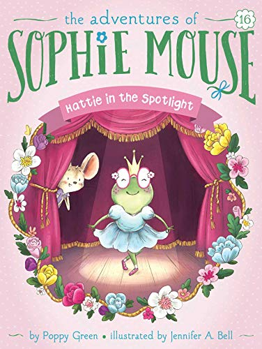 Hattie in the Spotlight (The Adventures of Sophie Mouse, Bk. 16)