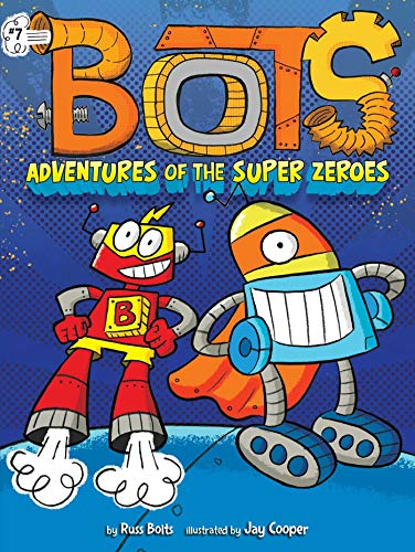 Adventures of the Super Zeroes (Bots, Bk. 7)
