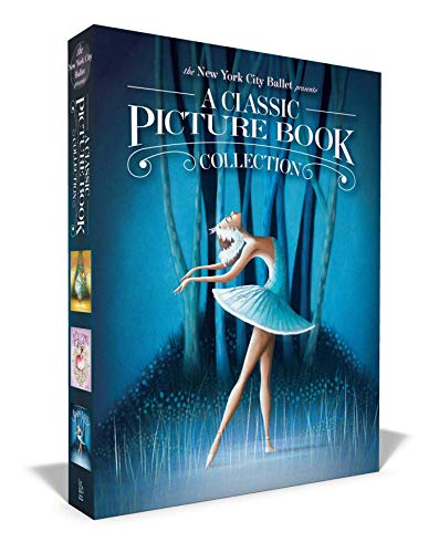 A Classic Picture Book Collection: The Nutcracker/The Sleeping Beauty/Swan Lake (The New York City Ballet Presents)