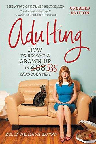 Adulting: How to Become a Grown-up in 535 Easy(ish) Steps (Updated Edition)