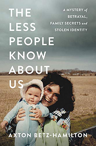 The Less People Know About Us; A Mystery of Betrayal, Family Secrets, and Stolen Identity