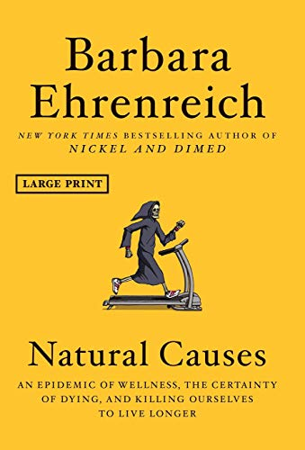 Natural Causes: An Epidemic of Wellness, the Certainty of Dying, and Killing Ourselves to Live Longer (Large Print)