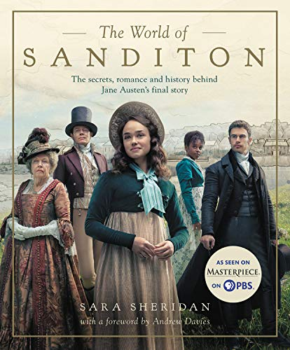 The World of Sanditon: The Secrets, Romance and History Behind Jane Austen's Final Story