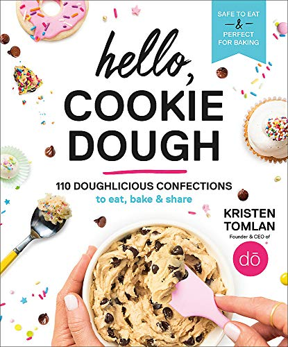 Hello, Cookie Dough: 110 Doughlicious Confections to Eat, Bake & Share