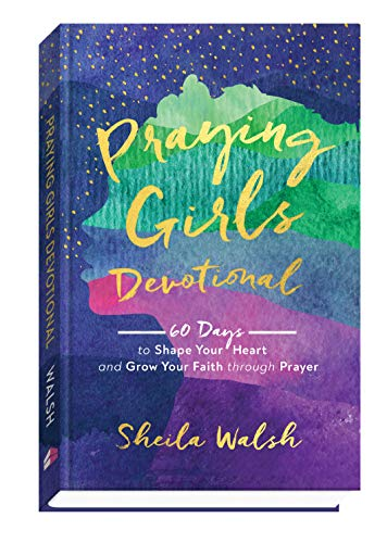Praying Girls Devotional: 60 Days to Shape Your Heart and Grow Your Faith through Prayer