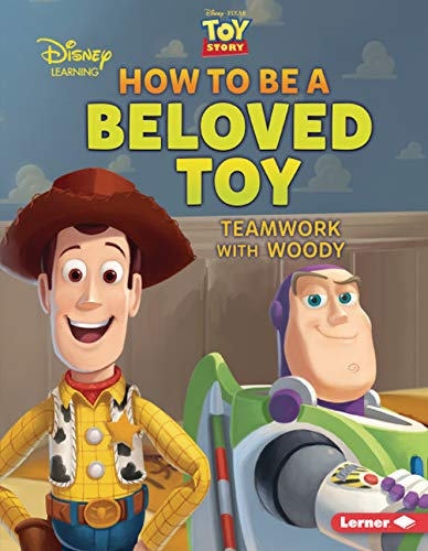 How to Be a Beloved Toy: Teamwork with Woody (Disney/Pixar Toy Story - Disney Learning)