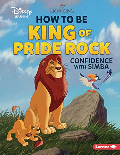 How to Be King of Pride Rock: Confidence with Simba (Disney Great Character Guides - Disney Learning)