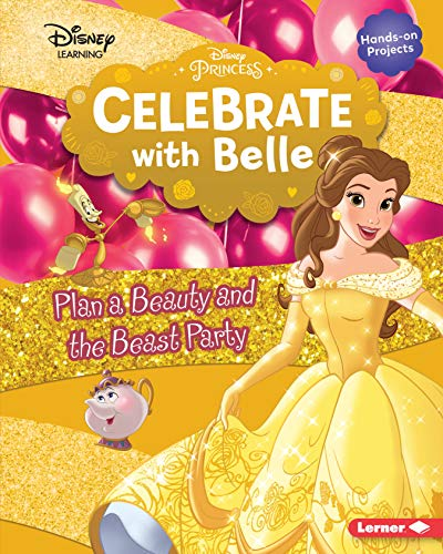 Celebrate with Belle: Plan a Beauty and the Beast Party (Disney Princess Celebrations - Disney Learning)