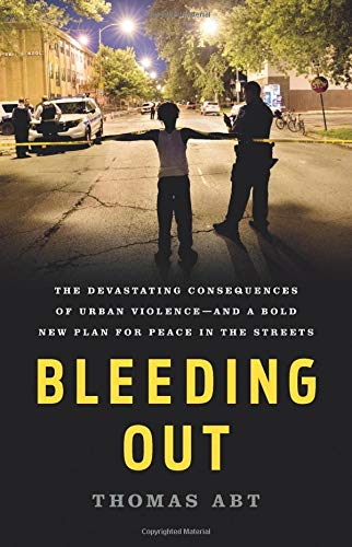 Bleeding Out: The Devastating Consequences of Urban Violence - and a Bold New Plan for Peace in the Streets