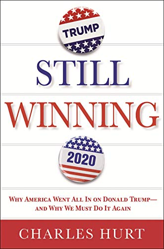 Still Winning: Why America Went All In on Donald Trump - And Why We Must Do It Again