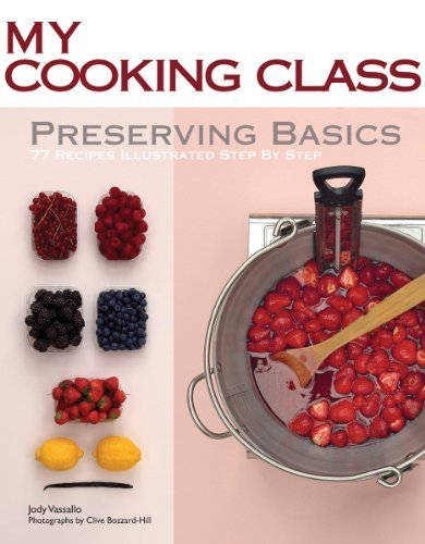 Preserving Basics (My Cooking Class)