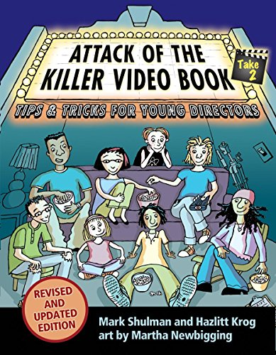 Attack of the Killer Video Book Take 2: Tips & Tricks for Young Directors (Revised and Updated Edition)