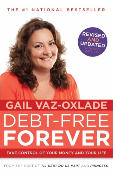 Debt Free Forever: Take Control Of Your Money And Your Life (Revised & Updated)