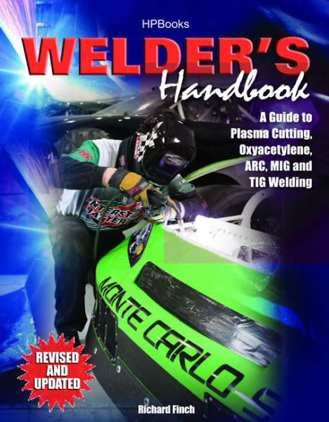Welder's Handbook, RevisedHP1513: A Guide to Plasma Cutting, Oxyacetylene, ARC, MIG and TIG Welding