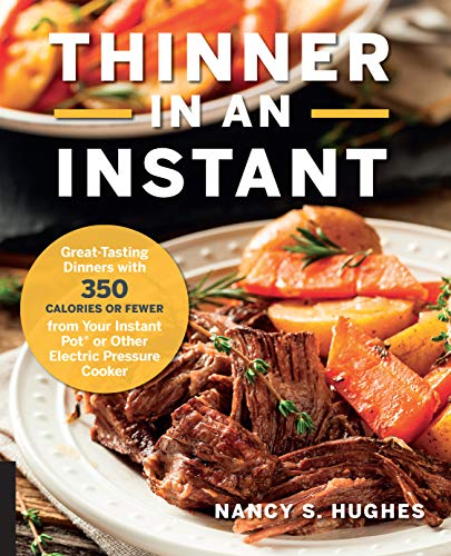 Thinner in an Instant: Great-Tasting Dinners with 350 Calories or Less from the Instant Pot or Other Electric Pressure Cooker