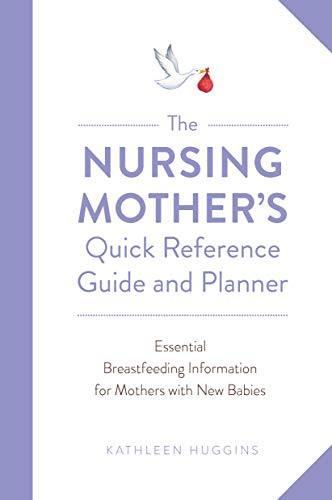 The Nursing Mother's Quick Reference Guide and Planner