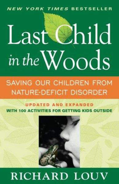 Last Child in the Woods: Saving Our Children From Nature-Deficit Disorder (Updated and Expanded)