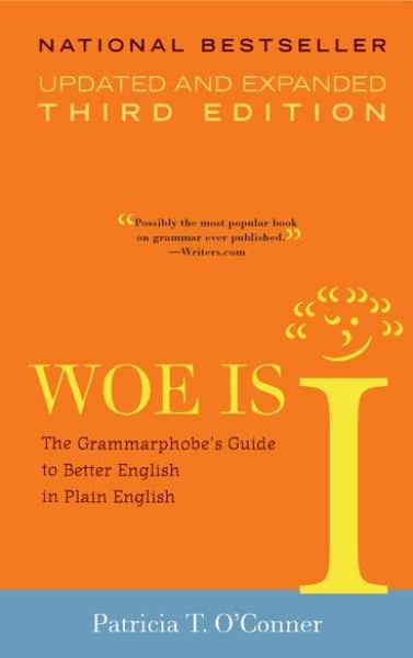 Woe Is I: The Grammarphobe's Guide to Better English in Plain English (Updated and Expanded Third Edition)