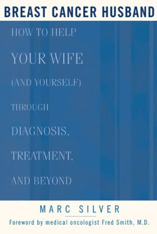 Breast Cancer Husband: How to Help Your Wife (and Yourself) Through Diagnosis, Treatment, and Beyond