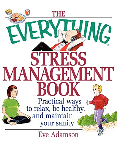 The Everything Stress Management Book: Practical Ways to Relax, Be Healthy, and Maintain Your Sanity (The Everything)