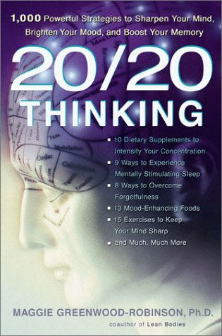 20/20 Thinking: 1,000 Powerful Strategies to Sharpen Your Mind, Brighten Your Mood, and Boost Your Memory