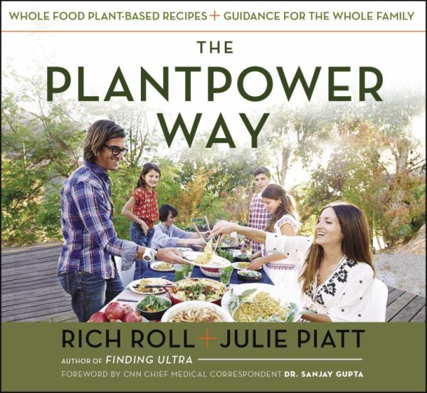 The Plantpower Way: Whole Food Plant-Based Recipes and Guidance for the Whole Familt