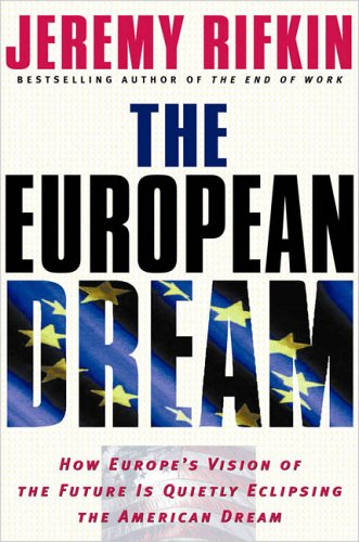 The European Dream: How Europe's Vision of the Future Is Quietly Eclipsing the American Dream