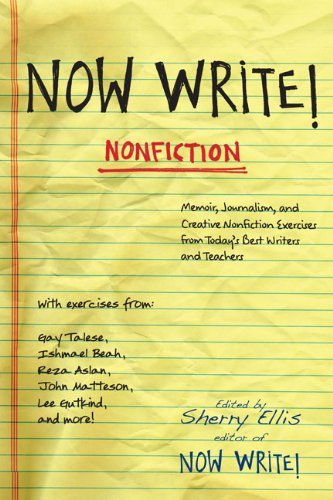 Now Write! Nonfiction: Memoir, Journalism and Creative Nonfiction Exercises from Today's Best Writers and Teachers