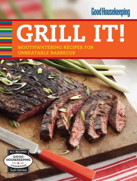 Grill It!: Mouthwatering Recipes for Unbeatable Barbecue (Good Housekeeping)