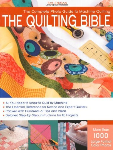 The Quilting Bible: The Complete Photo Guide to Machine Quilting (3rd Edition)