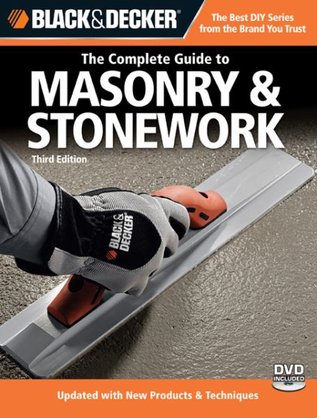 The Complete Guide to Masonry & Stonework, with DVD (Black & Decker, Third Edition)