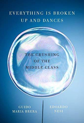 Everything Is Broken Up and Dances: The Crushing of the Middle Class