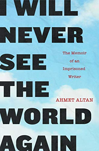 I Will Never See the World Again: The Memoir of an Imprisoned Writer