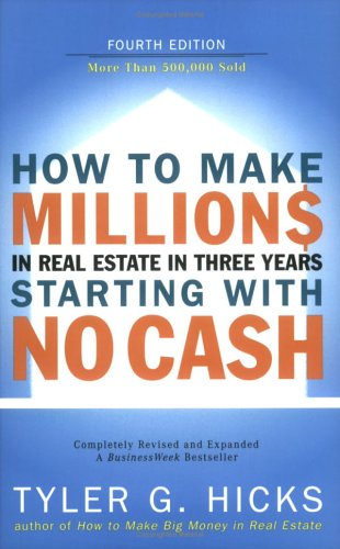 How to Make Millions in Real Estate in Three Years Starting with No Cash (4th Edition)