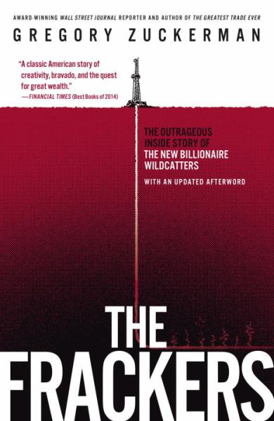 The Frackers: The Outrageus Inside Story of The New Billionaire Wildcatters