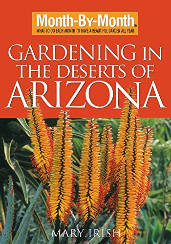 Gardening in the Deserts of Arizona: What to Do Each Month to Have a Beautiful Garden All Year (Month-by-Month)