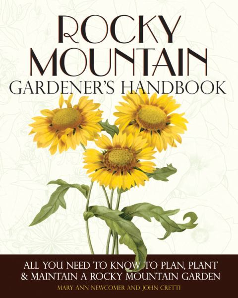 Rocky Mountain Gardener's Handbook: All You Need to Know to Plan, Plant & Maintain a Rocky Mountain Garden