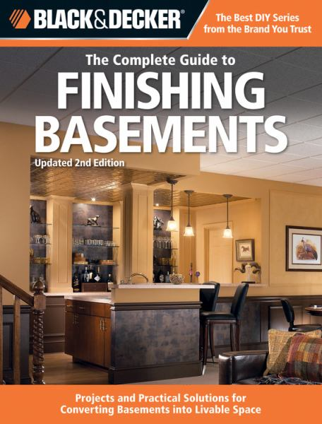 The Complete Guide to Finishing Basements, Updated 2nd Edition (Black & Decker)