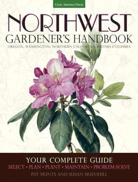 Northwest Gardener's Handbook (Oregon, Washington, Northern California, British Columbia)