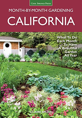 California: What to Do Each Month to Have a Beautiful Garden All Year (Month-by-Month Gardening)