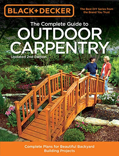 The Complete Guide to Outdoor Carpentry (Black & Decker, 2nd Edition)