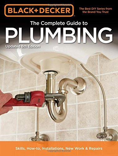The Complete Guide to Plumbing (Black & Decker, Updated 6th Edition)
