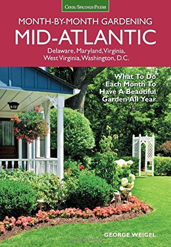 Mid-Atlantic Month-by-Month Gardening: What to Do Each Month to Have A Beautiful Garden All Year