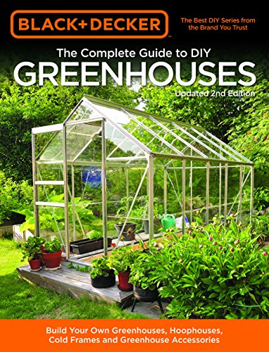 The Complete Guide to DIY Green houses (Updated 2nd Edition, Black + Decker)