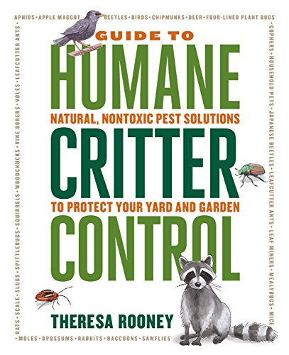The Guide to Humane Critter Control: Natural, Nontoxic Pest Solutions to Protect Your Yard and Garden