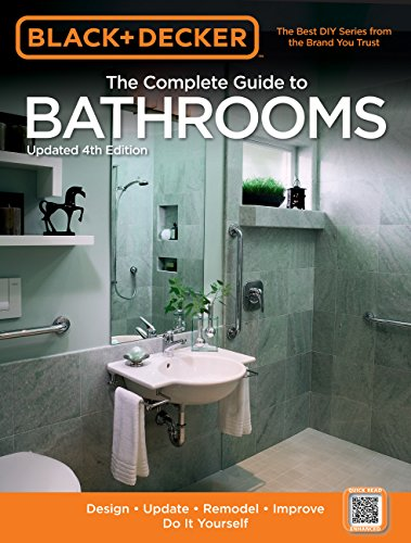 The Complete Guide to Bathrooms (Black + Decker, Updated 4th Edition)